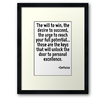 The will to win, the desire to succeed, the urge to reach your full potential... these are the keys that will unlock the door to personal excellence. Framed Print