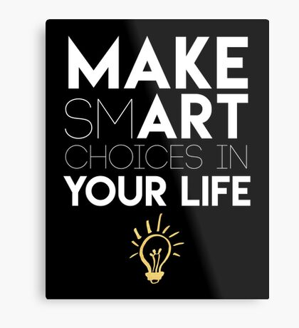 MAKE SMART CHOICES IN YOUR LIFE - motivational quote Metal Print