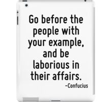 Go before the people with your example, and be laborious in their affairs. iPad Case/Skin