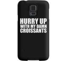 Hurry Up With My Damn Croissants - Kanye West Samsung Galaxy Case/Skin