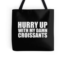 Hurry Up With My Damn Croissants - Kanye West Tote Bag