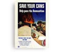 Vintage World War I Save Your Cans Ammunition Canvas Print