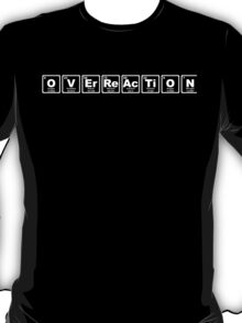 Overreaction - Periodic Table T-Shirt
