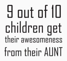 9 OUT OF 10 CHILDREN GET THEIR AWESOMENESS FROM THEIR AUNT Kids Clothes