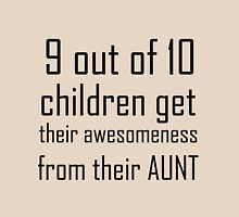 9 OUT OF 10 CHILDREN GET THEIR AWESOMENESS FROM THEIR AUNT Womens Fitted T-Shirt