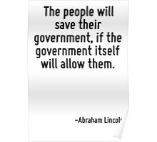 The people will save their government, if the government itself will allow them. Poster