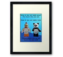 Some of you are really smart..... Framed Print