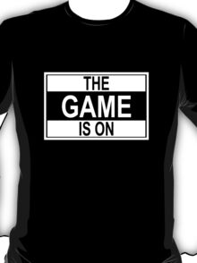The Game Is On T-Shirt