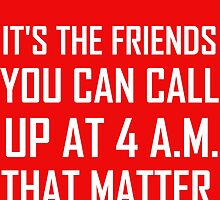 IT'S THE FRIENDS YOU CAN CALL UP AT 4 A.M. THAT MATTER by Divertions