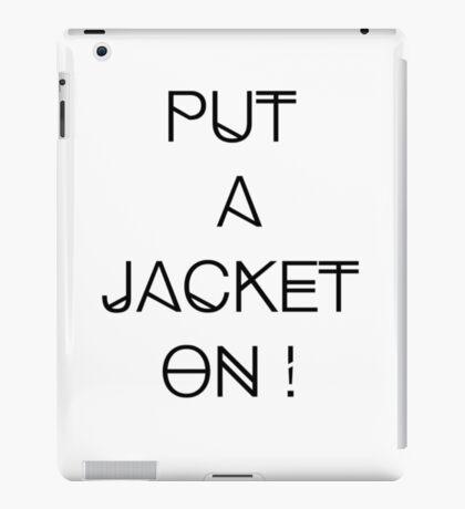 Put a jacket on ! iPad Case/Skin