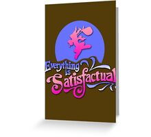 Everything is Satisfactual Greeting Card