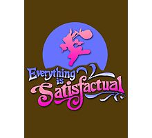 Everything is Satisfactual Photographic Print