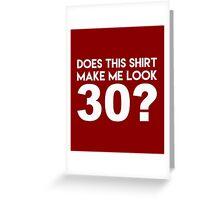 This Shirt Make Me Look 30? Greeting Card