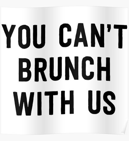 You can't brunch with us Poster
