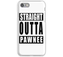 Straight Outta Pawnee iPhone Case/Skin