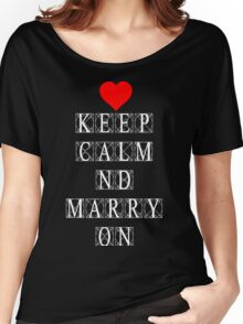 Keep Calm and Marry On Women's Relaxed Fit T-Shirt