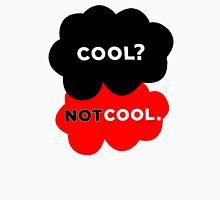 Cool? Not Cool. Unisex T-Shirt