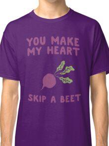 You make my heart skip a beet Classic T-Shirt