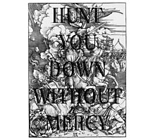Hunt You Down Without Mercy Photographic Print
