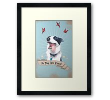In Dog We Trust Framed Print