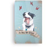 In Dog We Trust Metal Print