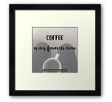 COFFEE is My Favorite Time  Framed Print