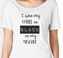 Funny Coffee Makeup- Coffee As Black As My Mascara Women's Relaxed Fit T-Shirt