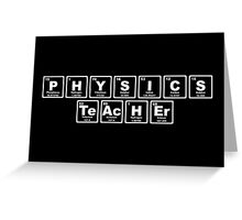 Physics Teacher - Periodic Table Greeting Card