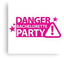 Danger Bachelorette party! Canvas Print