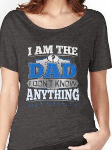 I'm The Dad I Don't Know Anything Funny Quote Gift Women's Relaxed Fit T-Shirt