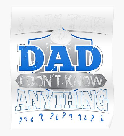 I'm The Dad I Don't Know Anything Funny Quote Gift Poster