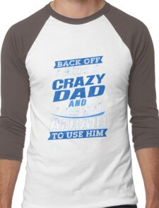 I Have A Crazy Dad And I'm Not Afraid To Use Him Fun Men's Baseball ¾ T-Shirt