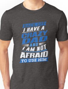 I Have A Crazy Dad And I'm Not Afraid To Use Him Fun Unisex T-Shirt