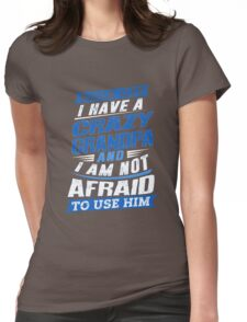 I Have A Crazy Grandpa And I'm Not Afraid To Use Him Womens Fitted T-Shirt