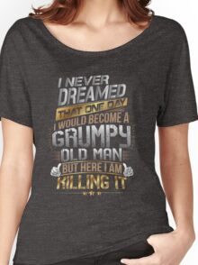 I Never Dreamed That One Day I'd Become A Grumpy Old Man But Women's Relaxed Fit T-Shirt