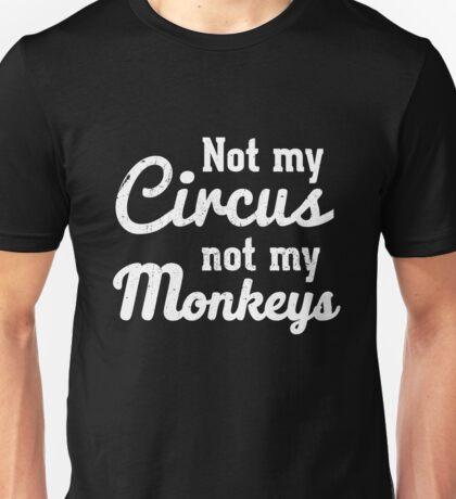 Not my circus not my monkeys Unisex T-Shirt