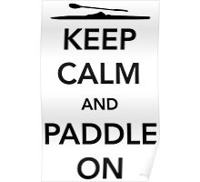 Keep Calm And Paddle On- kayaking t shirt Poster