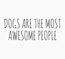 Dogs are the most awesome people Kids Clothes