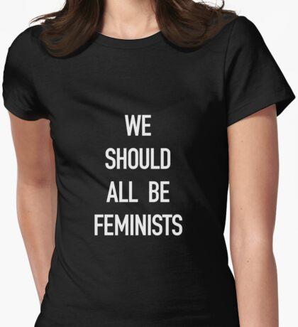 We Should All Be Feminists! White on Black Womens Fitted T-Shirt
