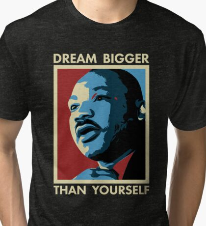 Dream Bigger Than Yourself - I Have a Dream Tri-blend T-Shirt