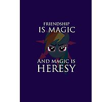 Friendship is magic, and magic is HERESY! Photographic Print