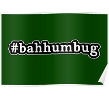 Bah Humbug - Christmas - Hashtag - Black & White Poster