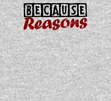 Because Reasons Unisex T-Shirt