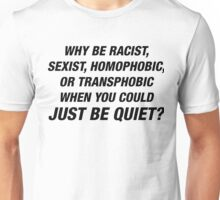 Why Be Racist When You Could Just Be Quiet  Unisex T-Shirt