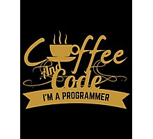 programmer coffee and code. I am a programmer Photographic Print