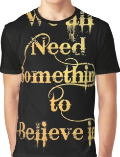 We all need something to Believe in Graphic T-Shirt