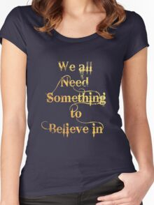 We all need something to Believe in Women's Fitted Scoop T-Shirt