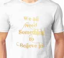 We all need something to Believe in Unisex T-Shirt