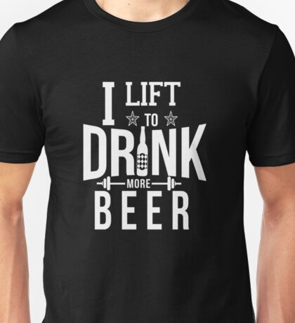 I Lift To Drink More Beer Funny Gym Unisex T-Shirt