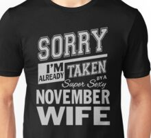 Sorry I'm already taken by a super sexy November Wife shirt Unisex T-Shirt